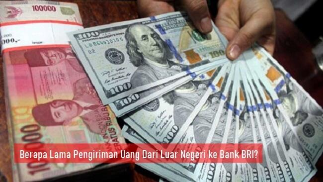 Berapa Lama Pengiriman Uang Dari Luar Negeri ke Bank BRI?